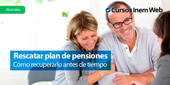como-rescatar-un-plan-de-pensiones-antes-de-tiempo