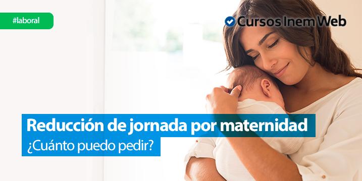 cuanto-me-puedo-reducir-la-jornada-por-maternidad