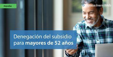 Recurrir denegación subsidio desempleo mayores 52 años